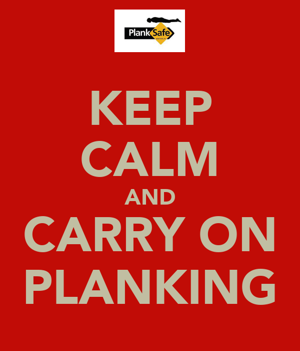 KEEP CALM AND CARRY ON PLANKING