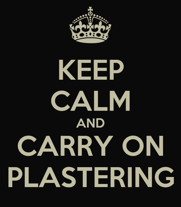 KEEP CALM AND CARRY ON PLASTERING