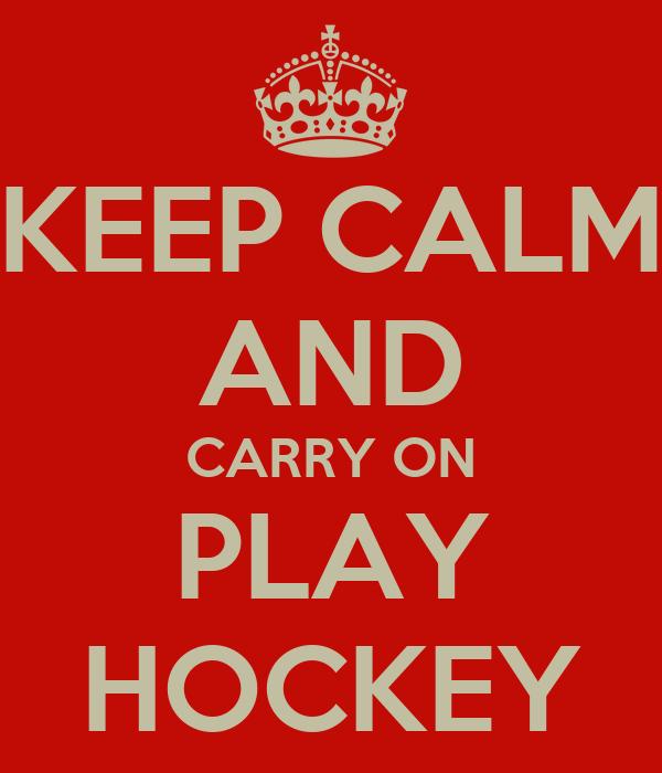 KEEP CALM AND CARRY ON PLAY HOCKEY