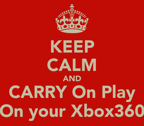 KEEP CALM AND CARRY On Play On your Xbox360