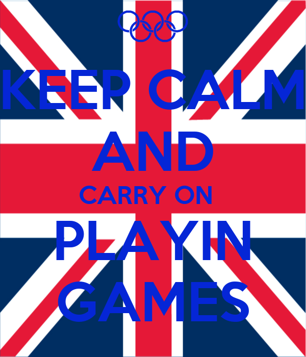 KEEP CALM AND CARRY ON   PLAYIN GAMES