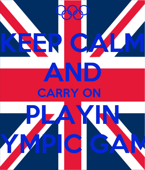 KEEP CALM AND CARRY ON   PLAYIN OLYMPIC GAMES