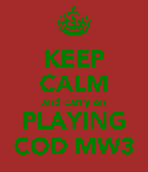 KEEP CALM and carry on PLAYING COD MW3
