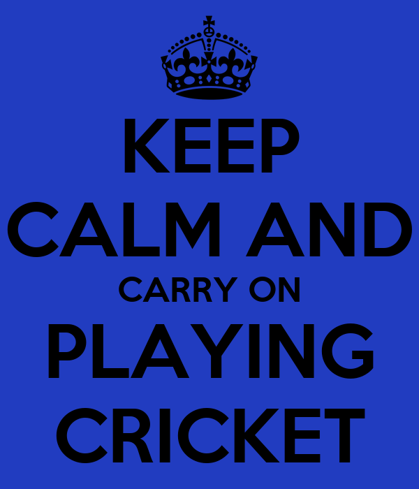 KEEP CALM AND CARRY ON PLAYING CRICKET