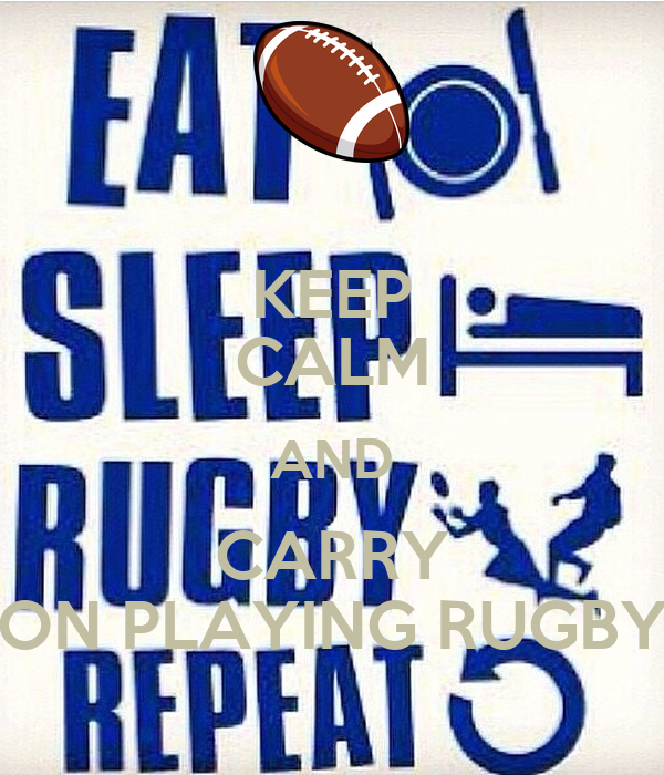 KEEP CALM AND CARRY ON PLAYING RUGBY