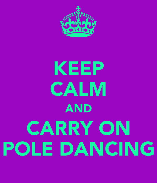 KEEP CALM AND CARRY ON POLE DANCING
