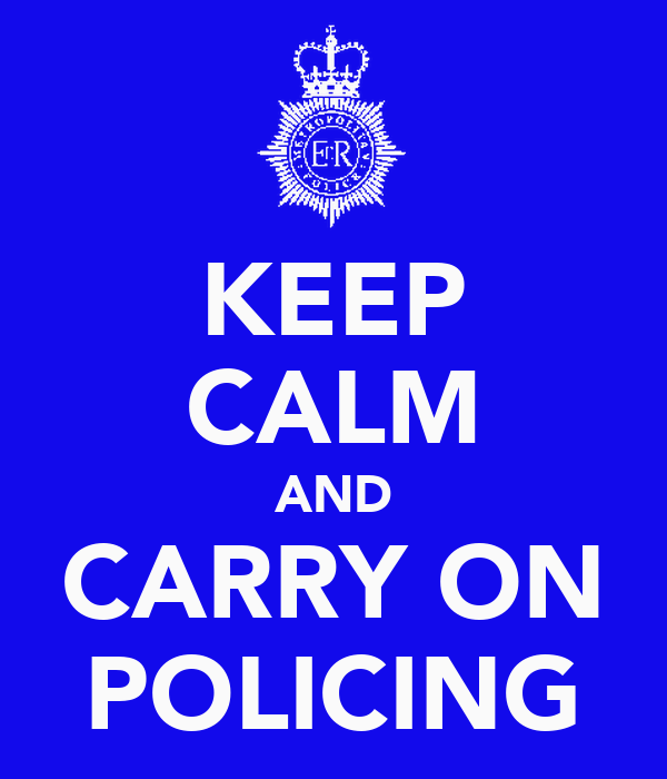 KEEP CALM AND CARRY ON POLICING