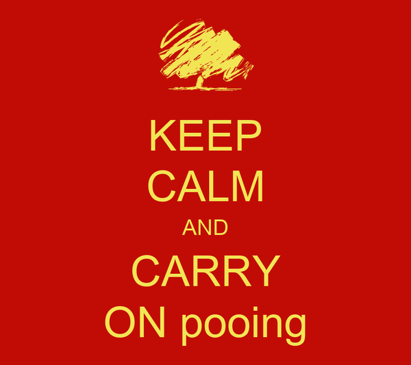 KEEP CALM AND CARRY ON pooing