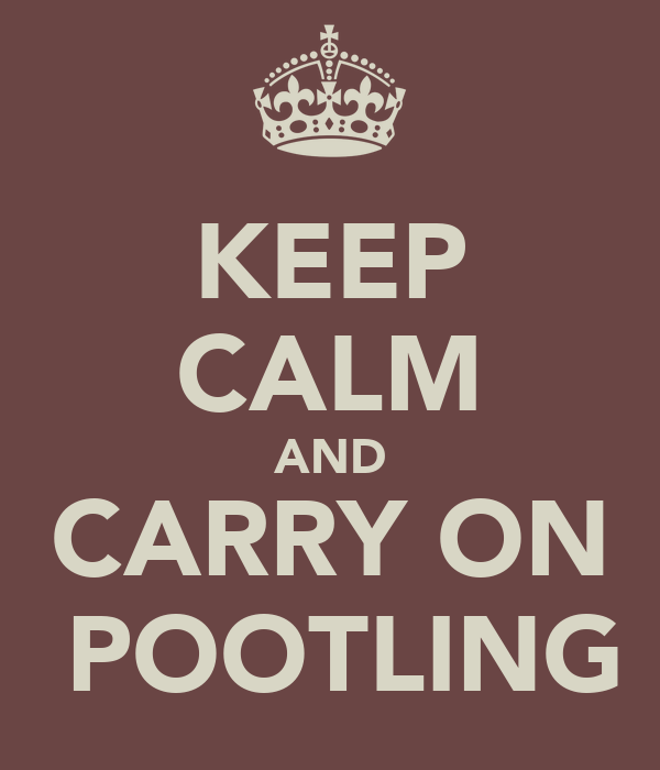 KEEP CALM AND CARRY ON  POOTLING