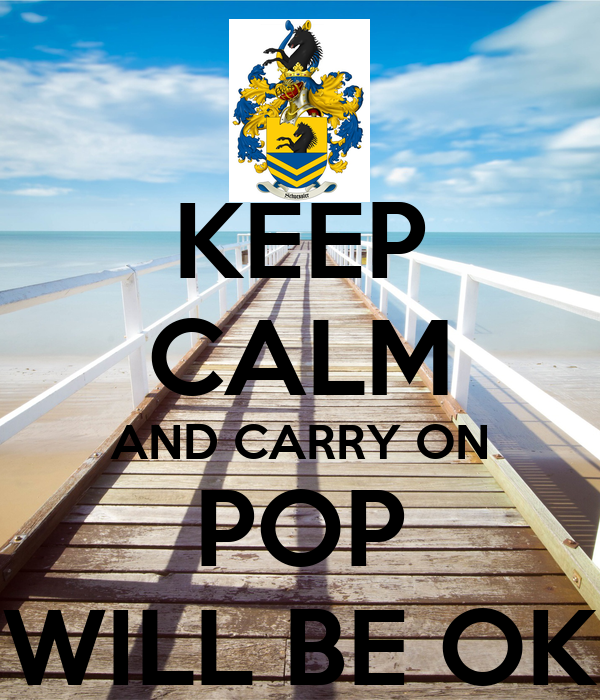 KEEP CALM AND CARRY ON POP WILL BE OK