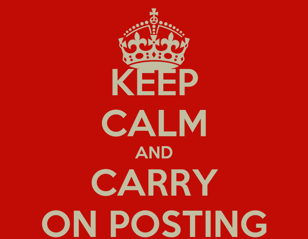 KEEP CALM AND CARRY ON POSTING
