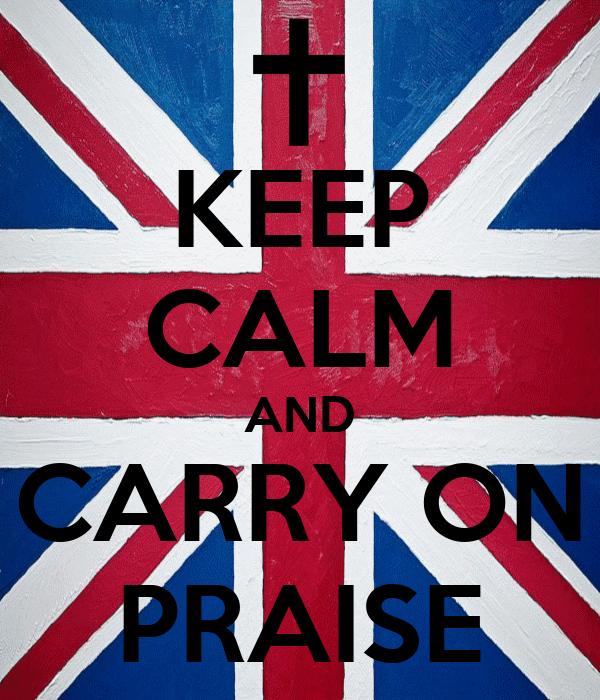 KEEP CALM AND CARRY ON PRAISE