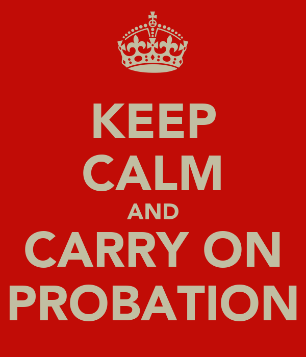 KEEP CALM AND CARRY ON PROBATION