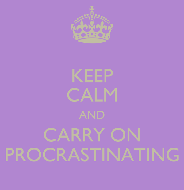KEEP CALM AND CARRY ON PROCRASTINATING