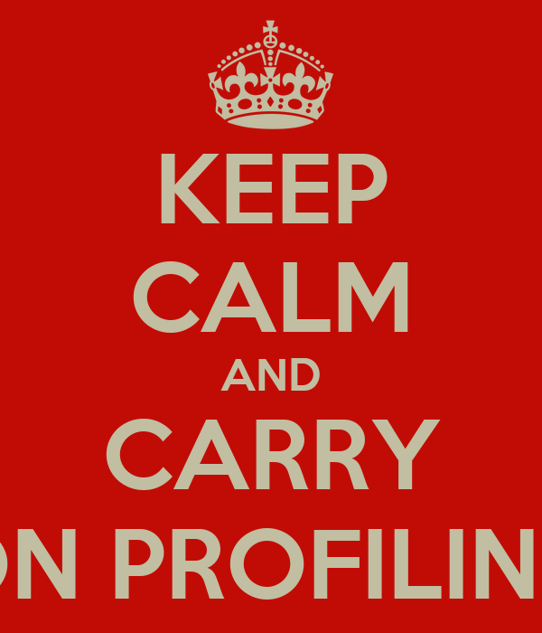 KEEP CALM AND CARRY ON PROFILING