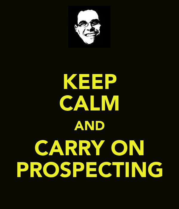KEEP CALM AND CARRY ON PROSPECTING
