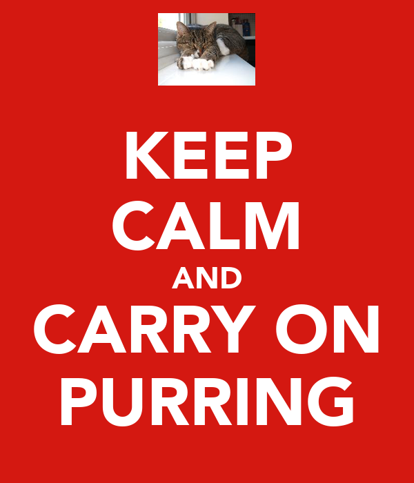 KEEP CALM AND CARRY ON PURRING