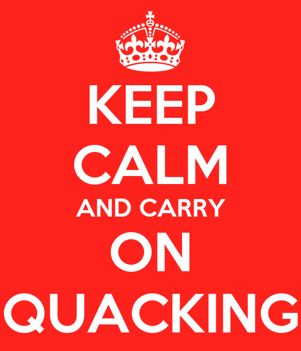 KEEP CALM AND CARRY ON QUACKING