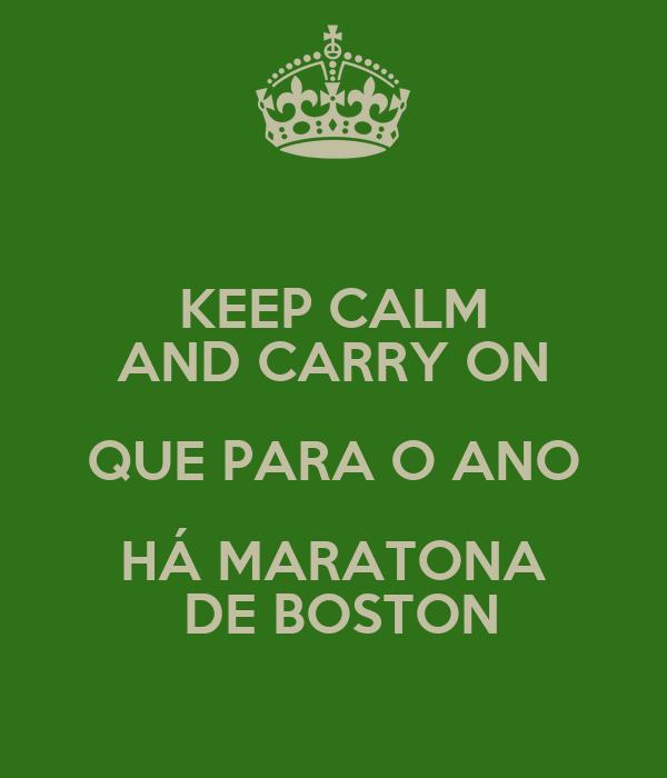 KEEP CALM AND CARRY ON QUE PARA O ANO HÁ MARATONA  DE BOSTON