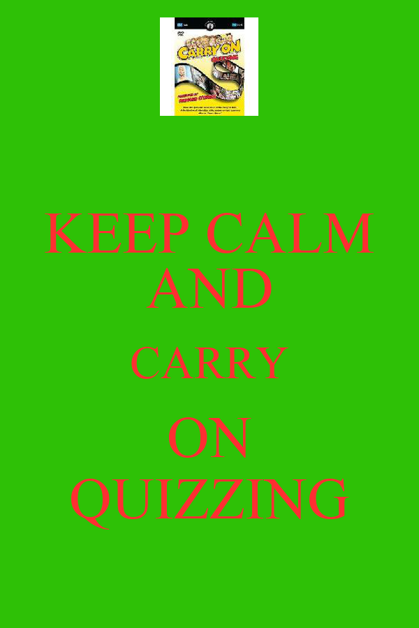 KEEP CALM AND CARRY ON QUIZZING
