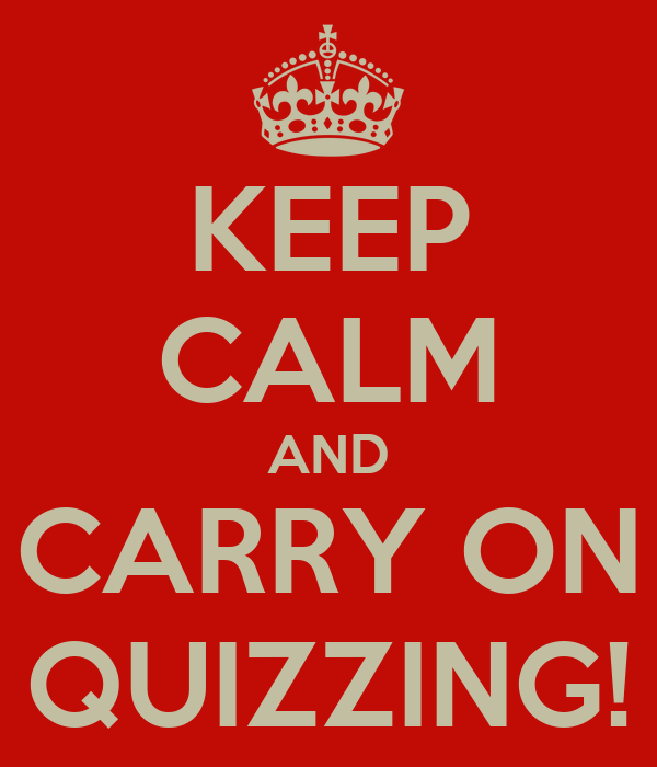 KEEP CALM AND CARRY ON QUIZZING!