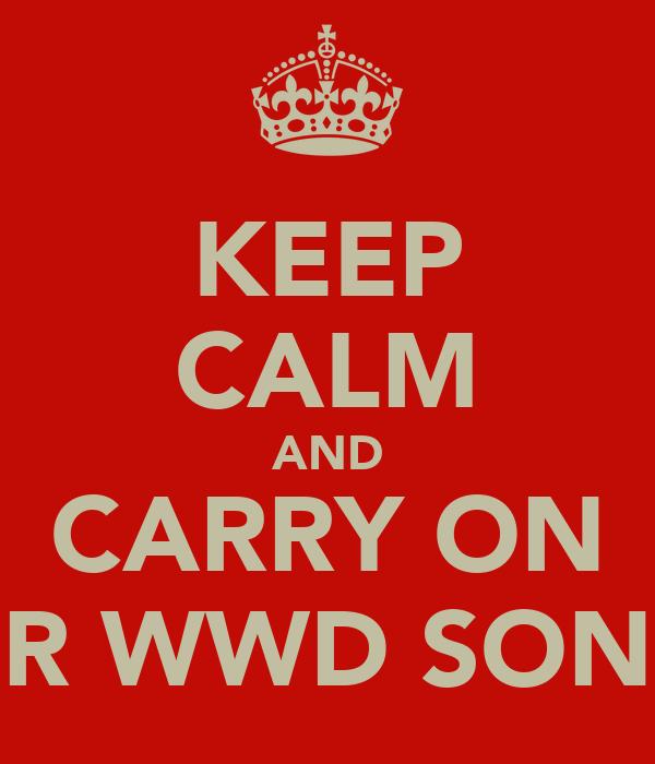 KEEP CALM AND CARRY ON R WWD SON