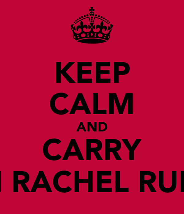 KEEP CALM AND CARRY ON RACHEL RULES