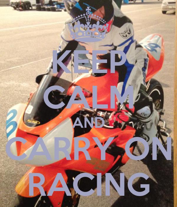 KEEP CALM AND CARRY ON RACING