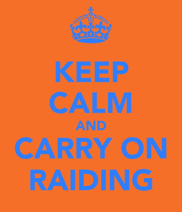 KEEP CALM AND CARRY ON RAIDING