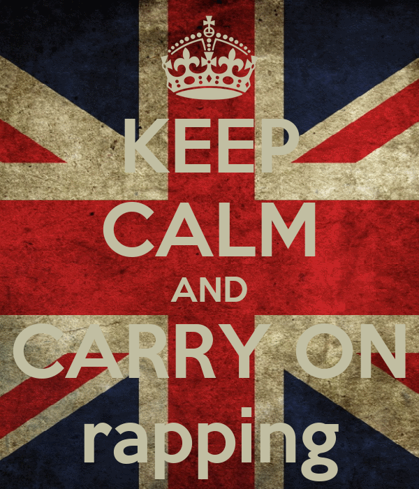 KEEP CALM AND CARRY ON rapping