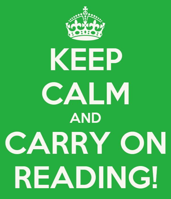 KEEP CALM AND CARRY ON READING!