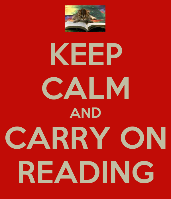 KEEP CALM AND CARRY ON READING