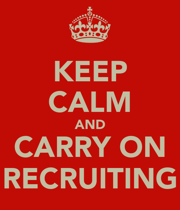 KEEP CALM AND CARRY ON RECRUITING
