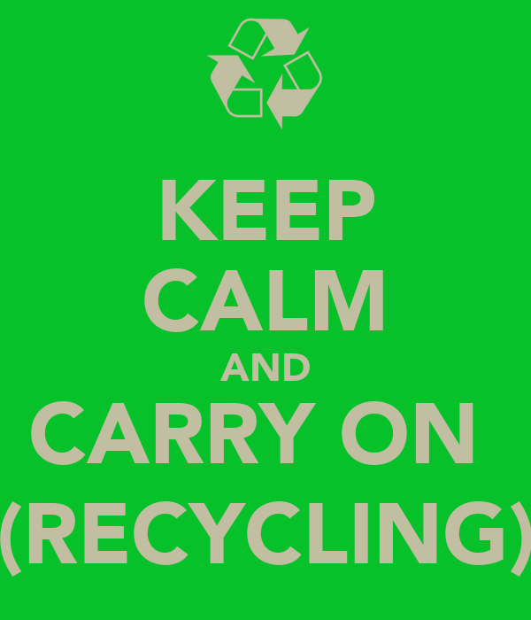 KEEP CALM AND CARRY ON  (RECYCLING)