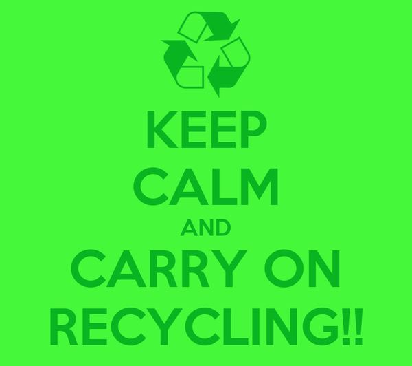 KEEP CALM AND CARRY ON RECYCLING!!
