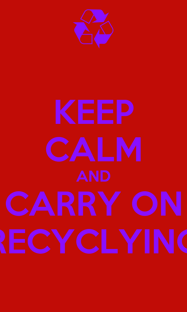 KEEP CALM AND CARRY ON RECYCLYING