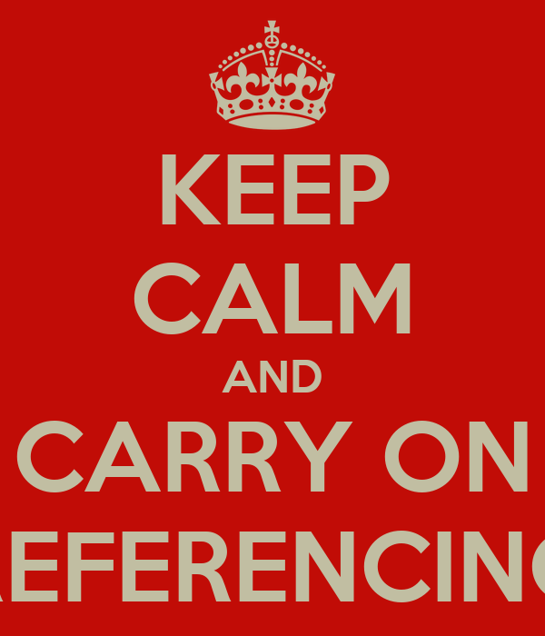 KEEP CALM AND CARRY ON REFERENCING