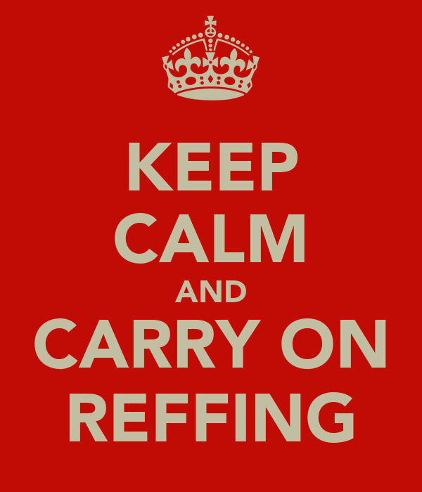 KEEP CALM AND CARRY ON REFFING