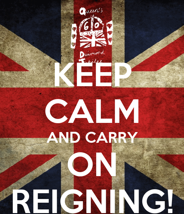 KEEP CALM AND CARRY ON REIGNING!