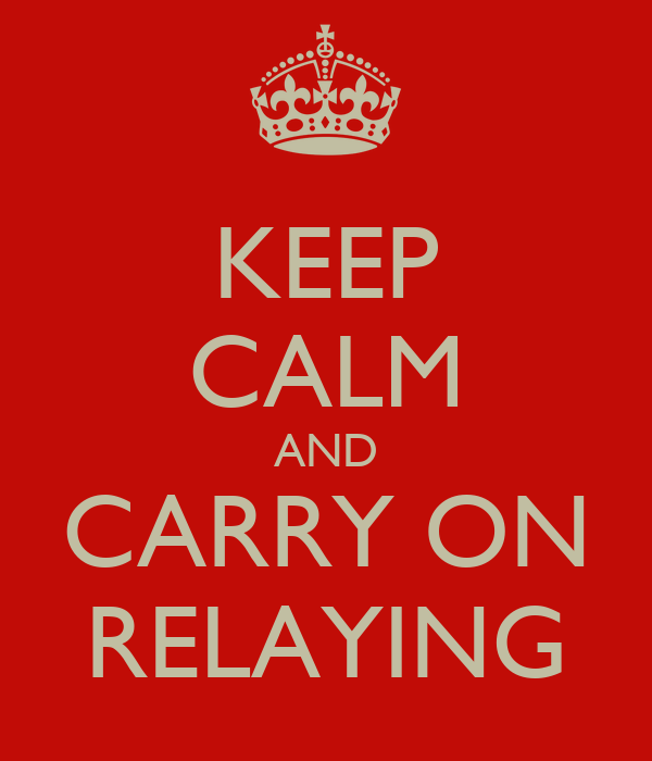 KEEP CALM AND CARRY ON RELAYING
