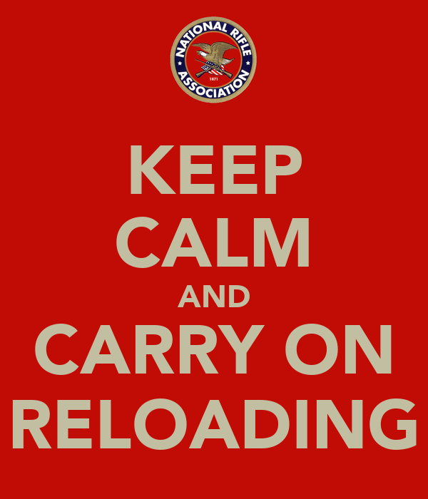 KEEP CALM AND CARRY ON RELOADING