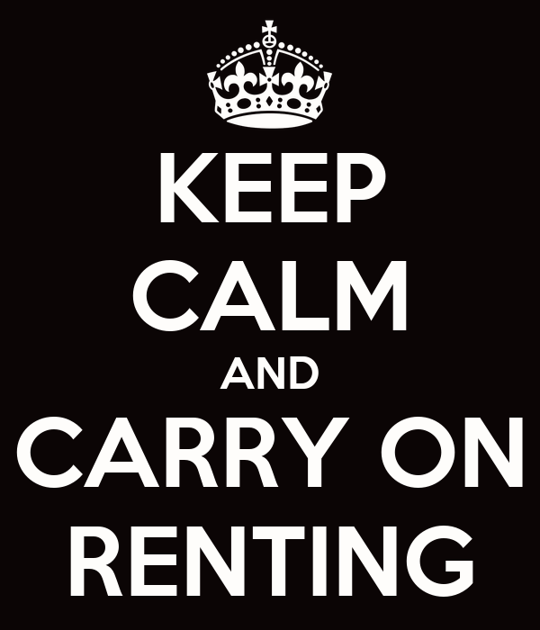 KEEP CALM AND CARRY ON RENTING