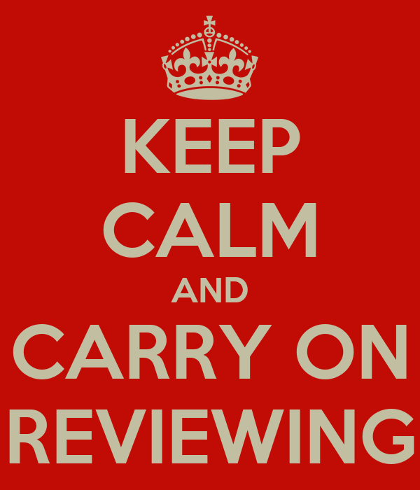 KEEP CALM AND CARRY ON REVIEWING