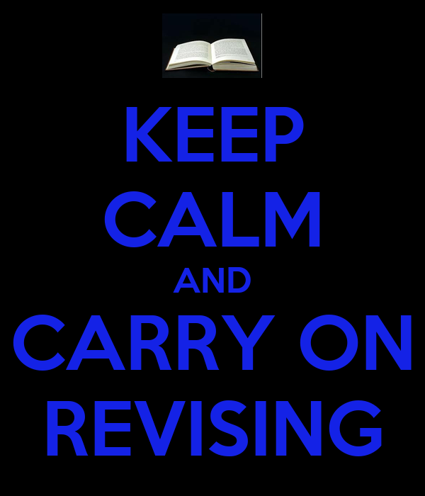 KEEP CALM AND CARRY ON REVISING