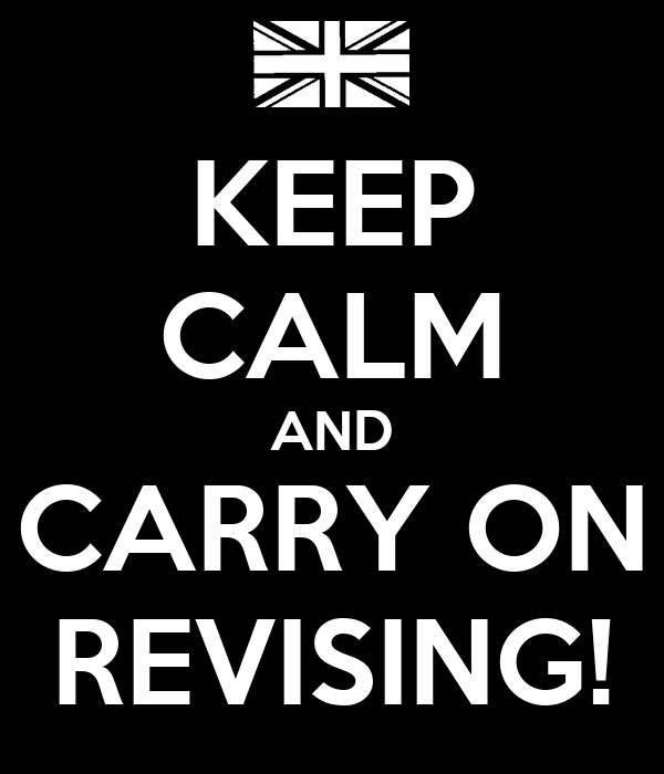 KEEP CALM AND CARRY ON REVISING!