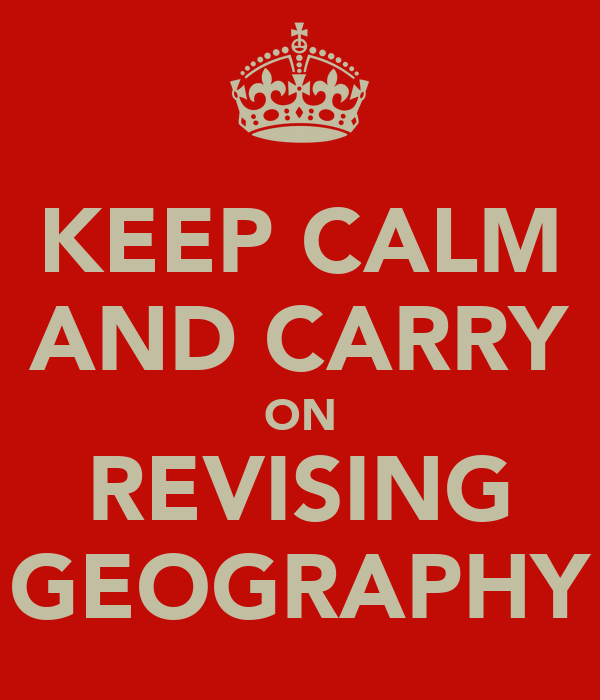 KEEP CALM AND CARRY ON REVISING GEOGRAPHY
