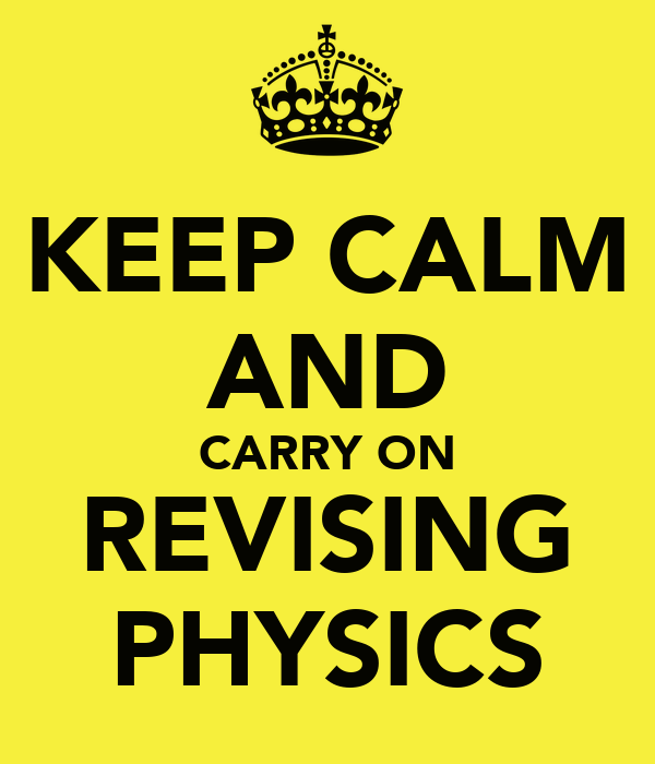 KEEP CALM AND CARRY ON REVISING PHYSICS