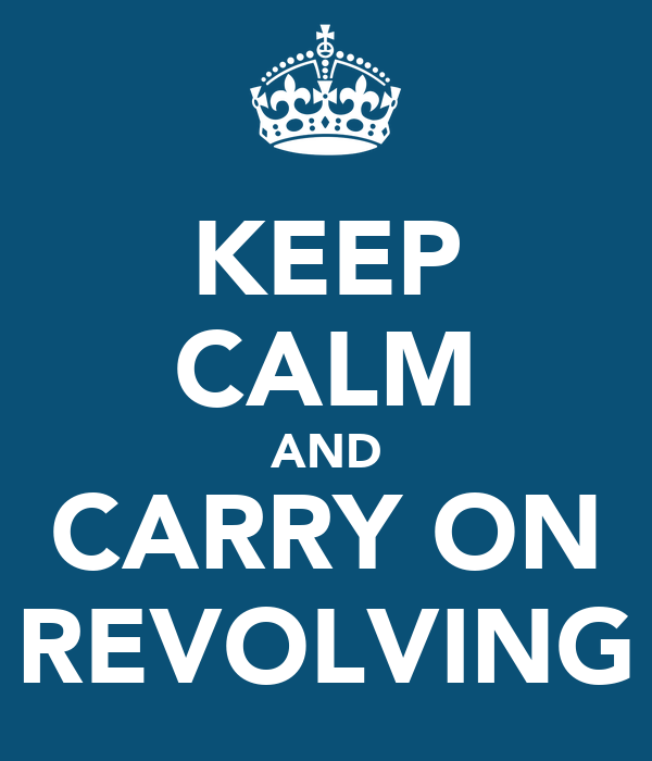 KEEP CALM AND CARRY ON REVOLVING