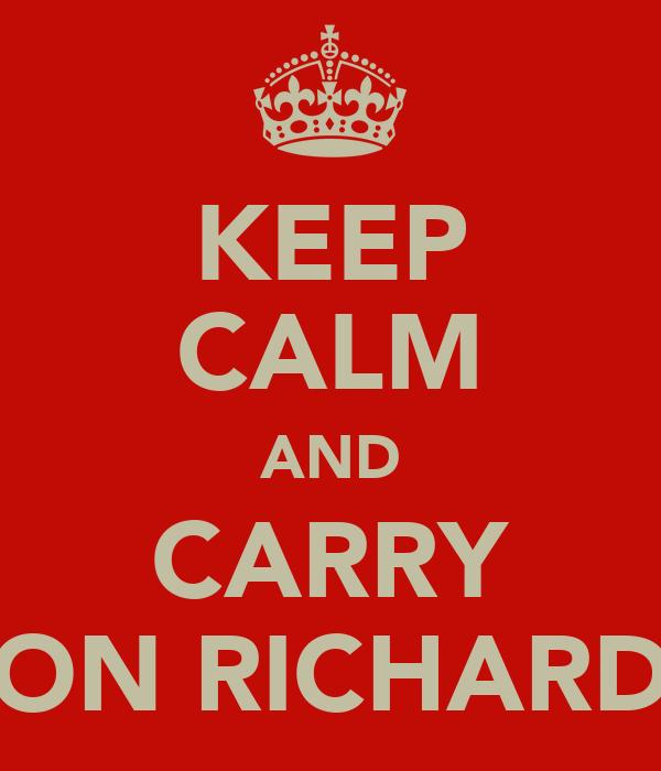 KEEP CALM AND CARRY ON RICHARD