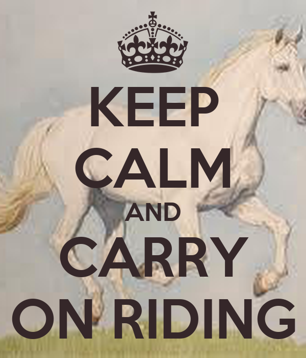 KEEP CALM AND CARRY ON RIDING